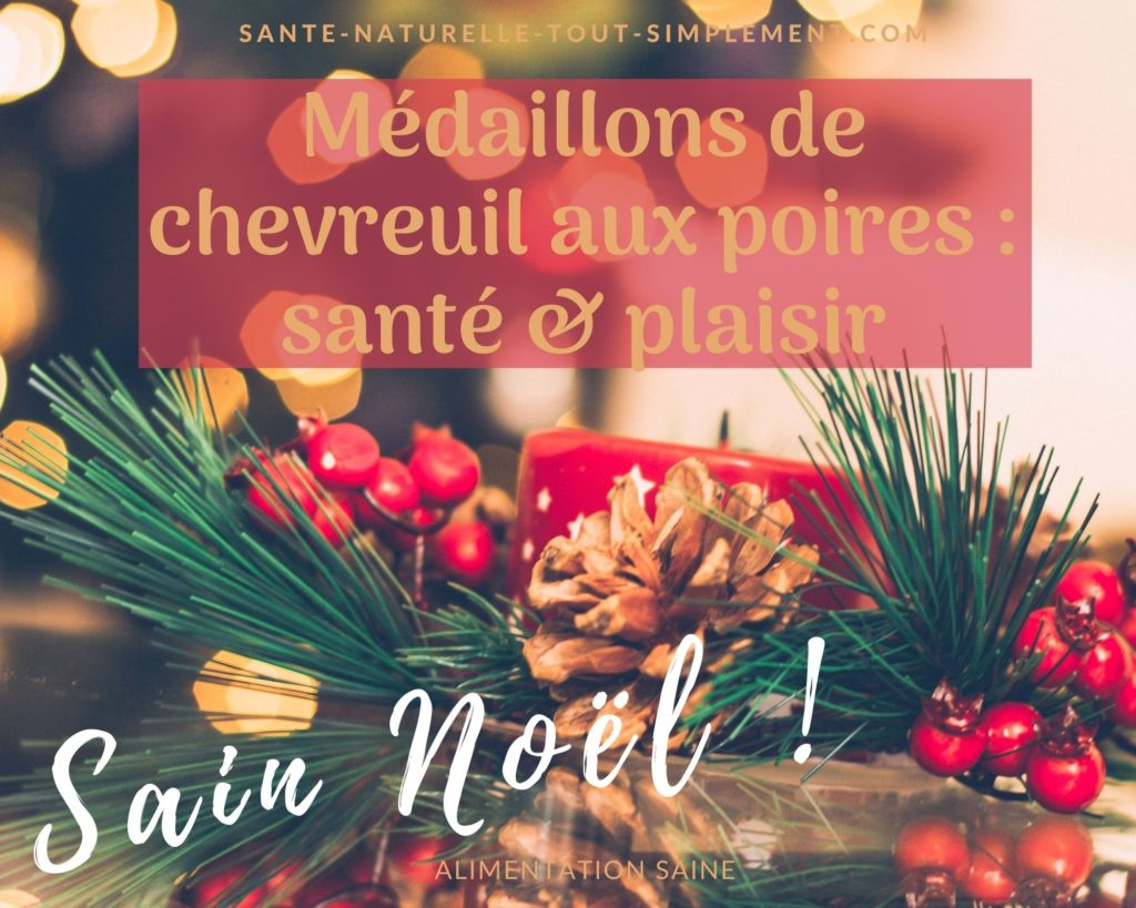 Menu de Noël santé & plaisir : les médaillons de chevreuil aux poires
