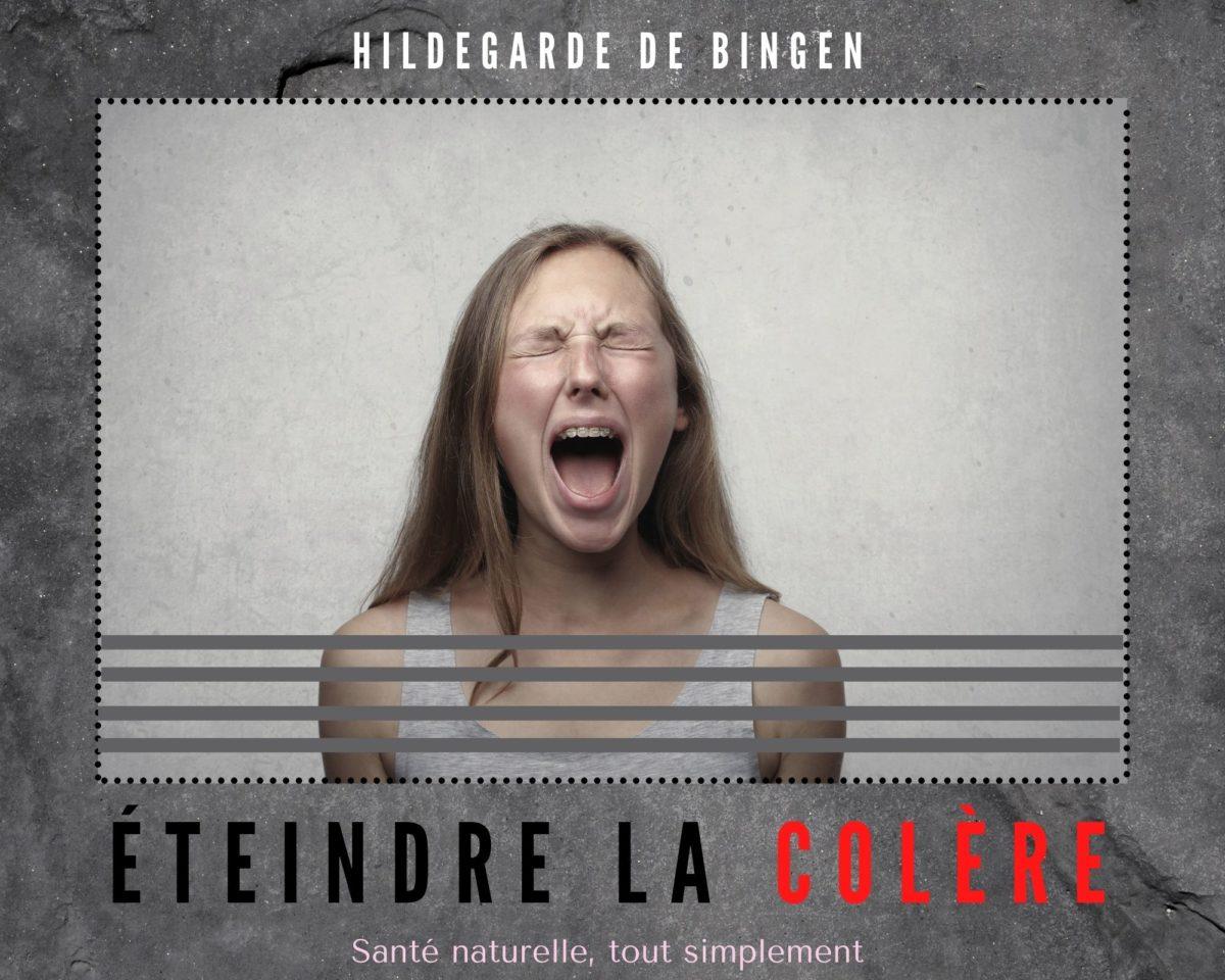 ÉTEINDRE LA COLÈRE AVEC HILDEGARDE DE BINGEN (SANS S'ÉNERVER)
